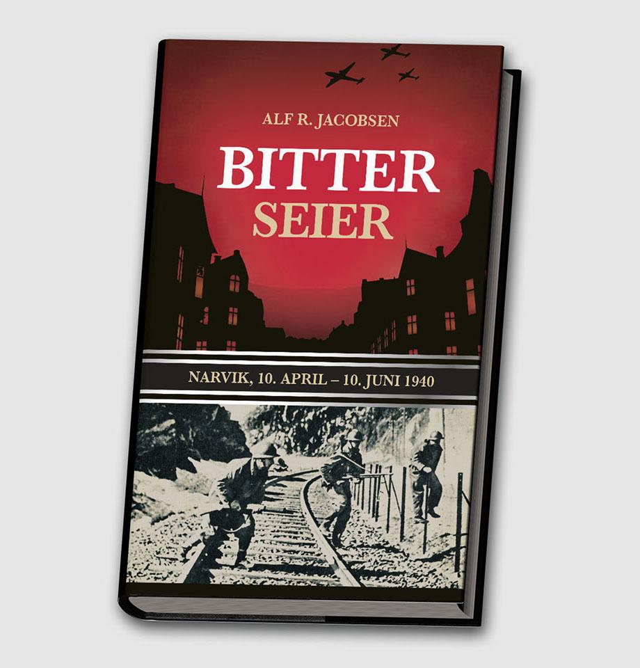 Bitter Seier – Narvik, 10. april – 10. juni 1940, by Alf R. Jacobsen